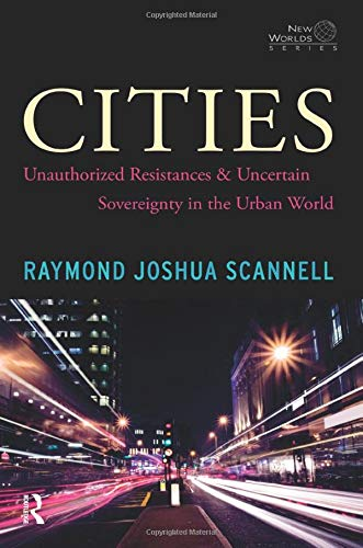 9781594519819: Cities: Unauthorized Resistances and Uncertain Sovereignty in the Urban World (New Worlds)
