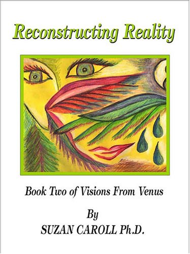 Reconstructing Reality (Visions from Venus, Book 2): Caroll, Suzan