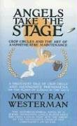 9781594531040: Angels Take The Stage: Crop Circles And The Art Of Amphitheatre Maintenance