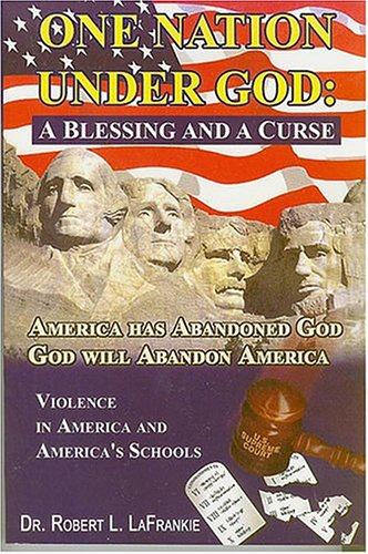 One Nation Under God: A Blessing and a Curse: Robert L. LaFrankie