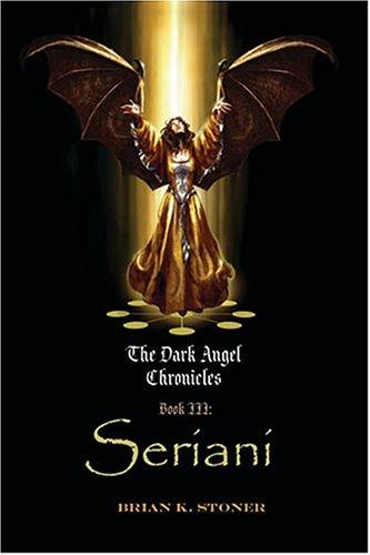 Seriani (The Dark Angel Chronicles, Book 3): Brian Stoner