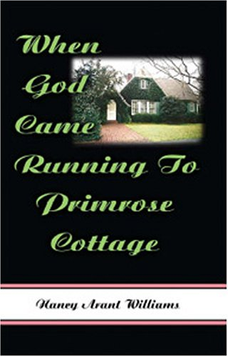 When God Came Running to Primrose Cottage: Williams, Nancy Arant