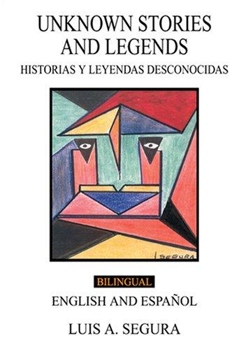 Unknown Stories and Legends (Historias Y Leyendas Desconocidas) (Spanish Edition): Luis A. Segura