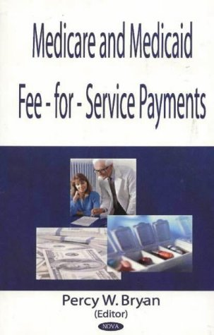 Medicare And Medicaid Fee-for-service Payments: Bryan, Percy W.