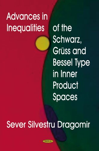 Advances in Inequalities of the Schwarz, Gruss and Bessel Type in Inner Product Spaces: Sever S. ...