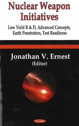 Nuclear Weapon Initiatives: Low-yield R & D, Advanced Concepts, Earth Penetrators, Test ...
