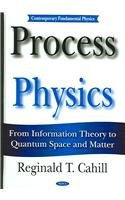 9781594543005: Process Physics: From Information Theory To Quantum Space And Matter (Contemporary Fundamental Physics)