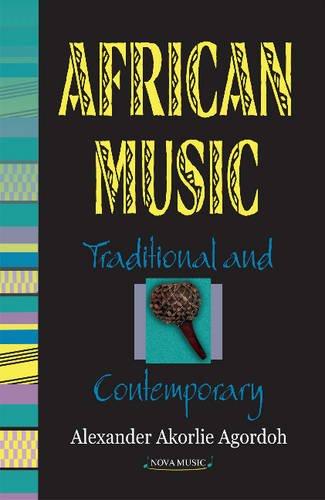 African Music: Traditional and Contemporary (Hardback): Alexander Akorlie Agordoh