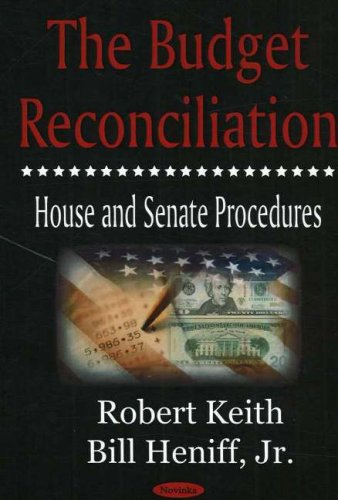 The Budget Reconciliation: House And Senate Procedures: Keith, Robert; Heniff, Bill, Jr.