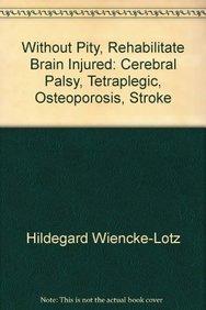 9781594549137: Without Pity: Rehabilitate Brain Injured: Cerebral Palsy, Tetraplegic, Osteoporosis, Stroke