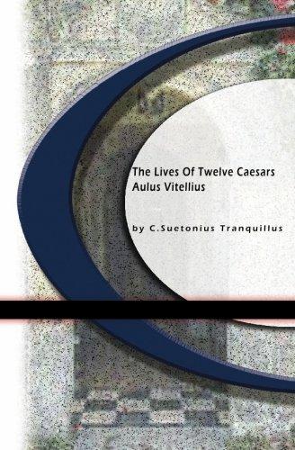 The Lives of Twelve Caesars: C. Suetonius Tranquillus