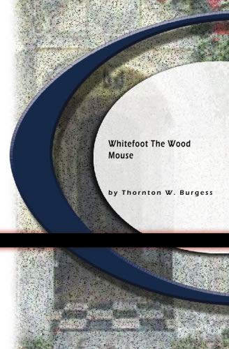 Whitefoot The Wood Mouse: Thornton W. Burgess