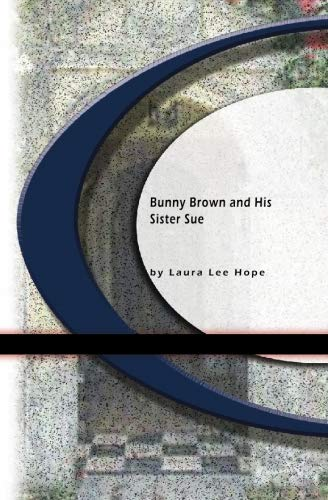 Bunny Brown and His Sister Sue: Laura Lee Hope