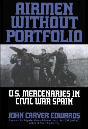 9781594571756: Airmen Without Portfolio: U.S. Mercenaries in Civil War Spain
