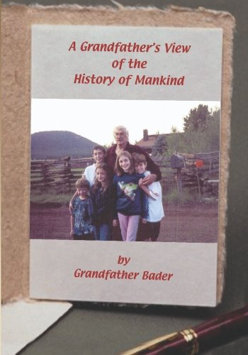 A Grandfather's View of the History of Mankind: A Lighthearted View of History with a Serious ...