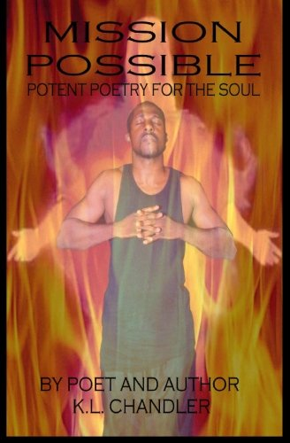 Mission Possible Potent Poetry For The Soul: Kevin L. Chandler
