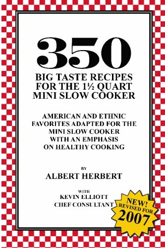 350 Big Taste Recipes for the 1.5 Quart Mini Slow Cooker: All American Favorites Adapted for the ...