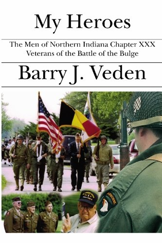 9781594574412: My Heroes: The Men of Northern Indiana Chapter XXX Veterans of the Battle of the Bulge