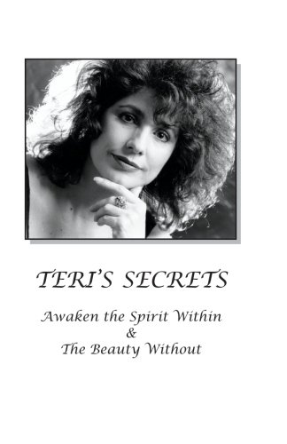 9781594574634: Teri's Secrets: AWAKEN THE SPIRIT WITHIN AND THE BEAUTY WITHOUT