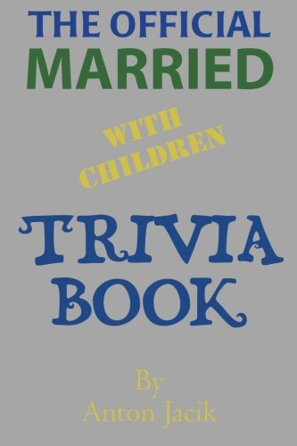 The Official Married With Children Trivia Book: Jacik, Anton