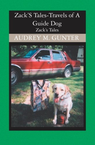 Zack'S Tales: Travels of A Guide Dog: Audrey M. Gunter