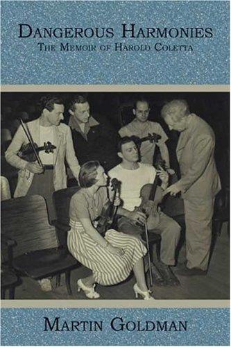 Dangerous Harmonies: The Memoir of Harold Coletta: Goldman, Martin