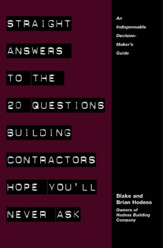 9781594578243: Straight Answers to the 20 Questions Building Contractors Hope You'll Never Ask: A Corporate Decision-Maker's Guide To Selecting The Right Contractor For Your Construction Project