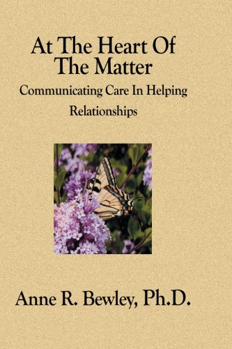 9781594578410: At The Heart Of The Matter: Communicating Care In Helping Relationships