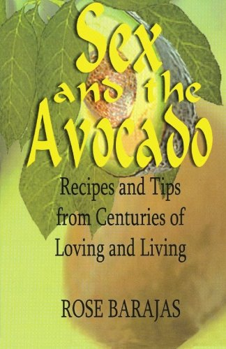 9781594578908: Sex and the Avocado: Recipes and Tips from Centuries of Loving