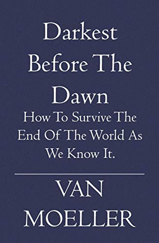 9781594579608: Darkest Before the Dawn: How to Survive the end of the World as we know it.