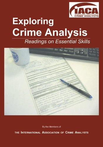 Exploring Crime Analysis : Readings on Essential: International Association of