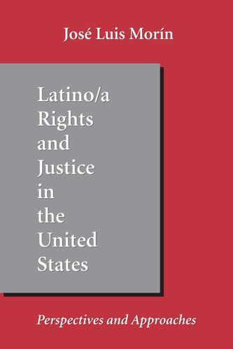 Latino Rights And Justice In The United States: Perspectives And Approaches: Morin, Jose Luis