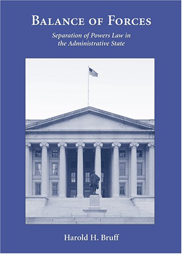 9781594601293: Balance of Forces: Separation of Powers Law in the Administrative State