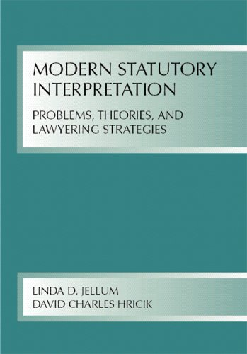Modern Statutory Interpretation: Problems, Theory, And Lawyering Strategies: Linda D. Jellum