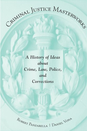 Criminal Justice Masterworks: A History of Ideas about Crime, Law, Police, and Corrections: Daniel ...