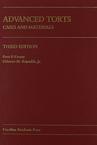 Advanced Torts: Cases and Materials (Carolina Academic Press Law Casebook): Peter B. Kutner