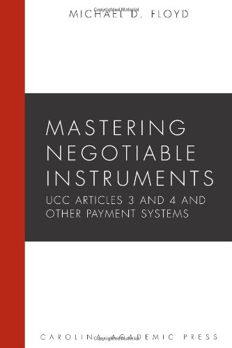 Mastering Negotiable Instruments (UCC Articles 3 and: Michael Floyd