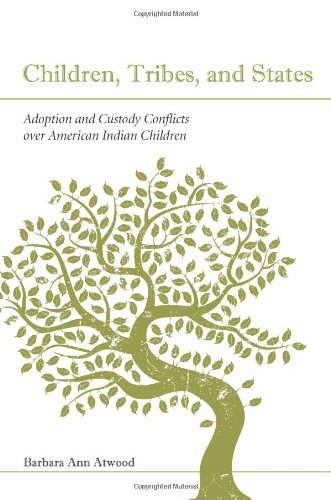 9781594605222: Children, Tribes, and States: Adoption and Custody Conflicts Over American Indian Children