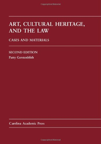 Art, Cultural Heritage, and the Law: Cases and Materials (Carolina Academic Press Law Casebook): ...