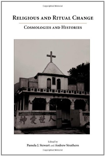 Religious and Ritual Change: Cosmologies and Histories (1594605769) by Pamela J. Stewart; Andrew Strathern