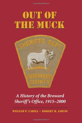 9781594605840: Out of the Muck: A History of the Broward Sheriff's Office, 1915-2000