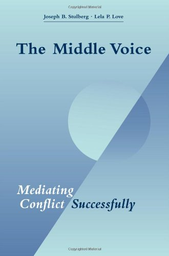 The Middle Voice: Mediating Conflict Successfully: Joseph B. Stulberg;