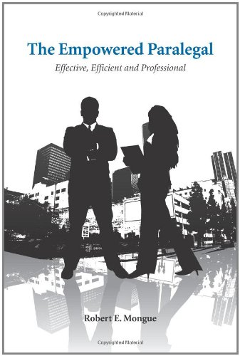 The Empowered Paralegal: Effective, Efficient and Professional: Mongue, Robert E.