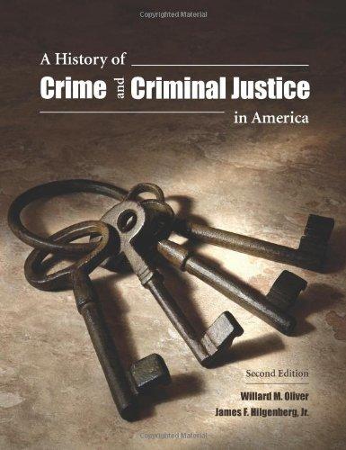 A History of Crime and Criminal Justice: Oliver, Willard M.;