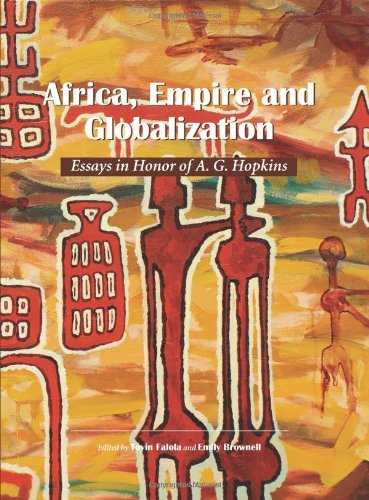 Africa, Empire and Globalization. Essays in Honor of A G Hopkins.: Falola, Toyin ; Brownwell , ...