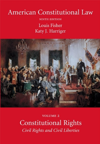 American Constitutional Law, Volume Two: Constitutional Rights: Louis Fisher, Katy