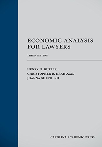 Economic Analysis for Lawyers, Third Edition: Henry N. Butler; Christopher Drahozal; Joanna ...
