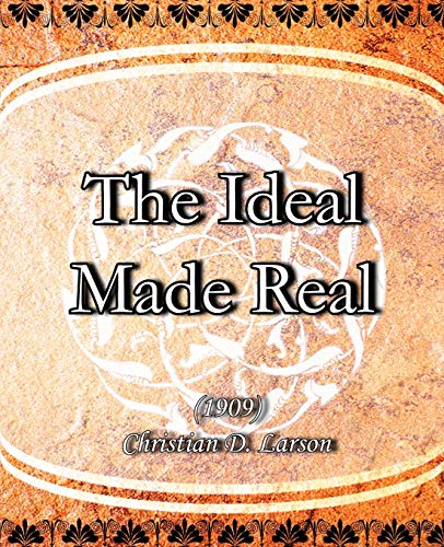 The Ideal Made Real (1909): Christian D Larson