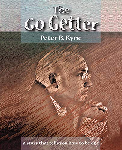 Go-Getter : A Story That Tells You: Kyne, Peter B.