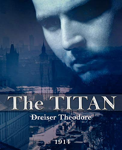 The Titan: Theodore Dreiser